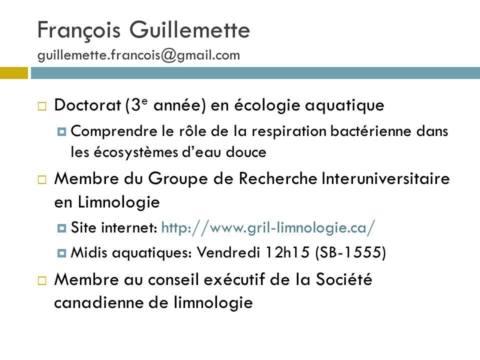 François Guillemette guillemette.francois@gmail.com Doctorat (3 e année) en écologie aquatique Comprendre le rôle de la respiration bactérienne dans l
