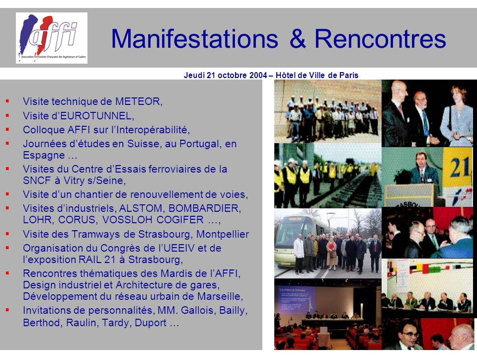 Manifestations & Rencontres Visite technique de METEOR, Visite dEUROTUNNEL, Colloque AFFI sur lInteropérabilité, Journées détudes en Suisse, au Portug