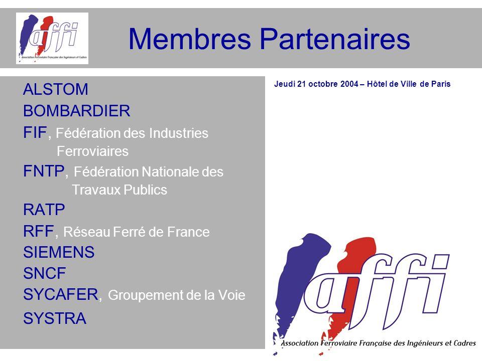Membres Partenaires ALSTOM BOMBARDIER FIF, Fédération des Industries Ferroviaires FNTP, Fédération Nationale des Travaux Publics RATP RFF, Réseau Ferr