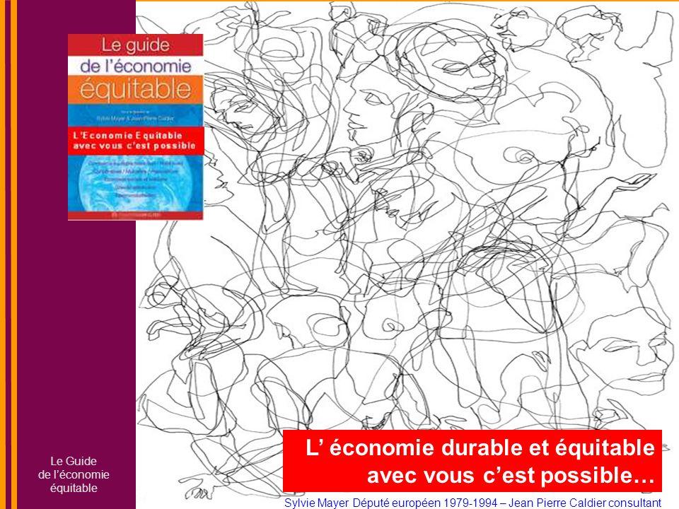 L économie durable et équitable avec vous cest possible… Sylvie Mayer Député européen 1979-1994 – Jean Pierre Caldier consultant Le Guide de léconomie équitable