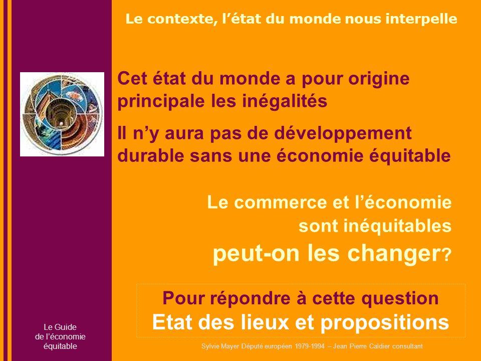Cet état du monde a pour origine principale les inégalités Il ny aura pas de développement durable sans une économie équitable Le commerce et léconomie sont inéquitables peut-on les changer .