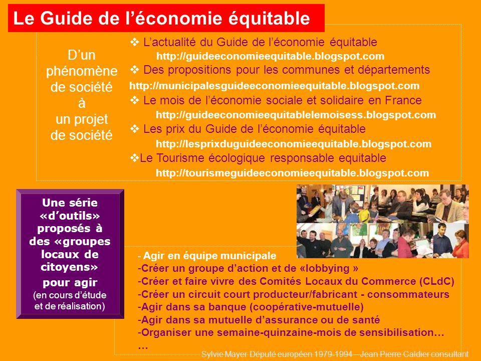 Sylvie Mayer Député européen 1979-1994 – Jean Pierre Caldier consultant Lactualité du Guide de léconomie équitable http://guideeconomieequitable.blogs
