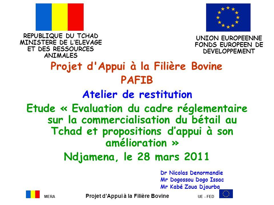 MERA Projet dAppui à la Filière Bovine UE - FED Projet d'Appui à la Filière Bovine PAFIB Atelier de restitution Etude « Evaluation du cadre réglementa