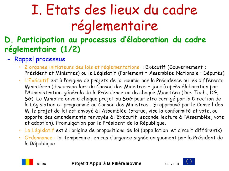 MERA Projet dAppui à la Filière Bovine UE - FED I. Etats des lieux du cadre réglementaire D. Participation au processus délaboration du cadre réglemen