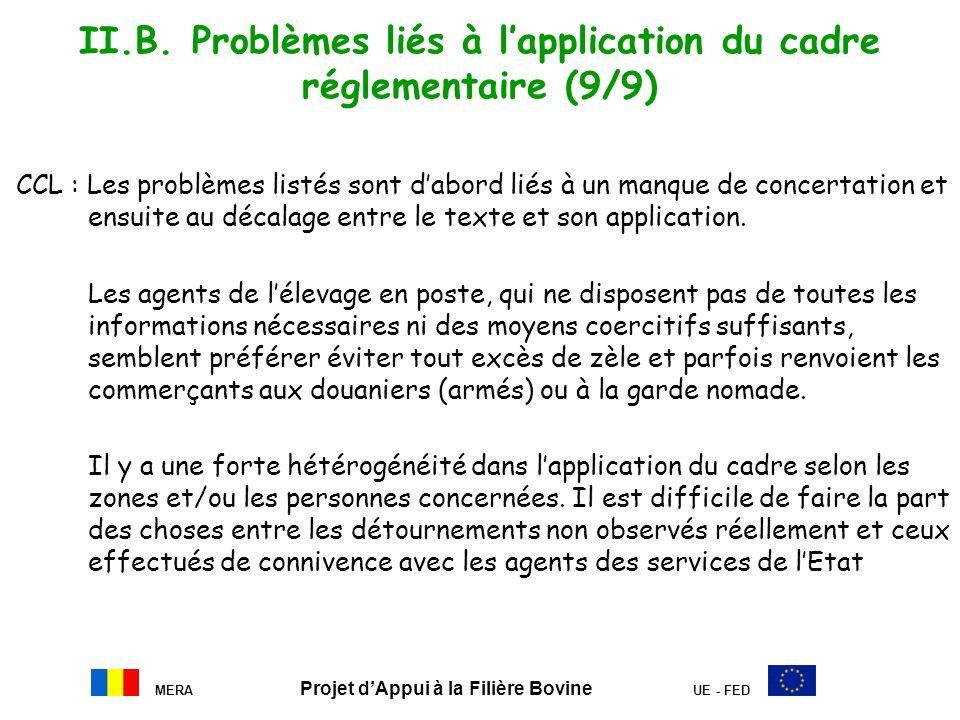 MERA Projet dAppui à la Filière Bovine UE - FED II.B. Problèmes liés à lapplication du cadre réglementaire (9/9) CCL : Les problèmes listés sont dabor