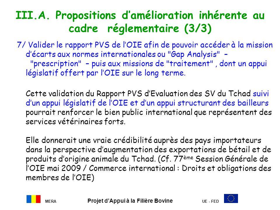 MERA Projet dAppui à la Filière Bovine UE - FED III.A. Propositions damélioration inhérente au cadre réglementaire (3/3) 7/ Valider le rapport PVS de