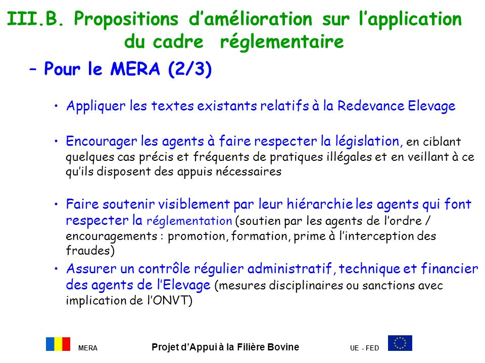 MERA Projet dAppui à la Filière Bovine UE - FED III.B. Propositions damélioration sur lapplication du cadre réglementaire –Pour le MERA (2/3) Applique