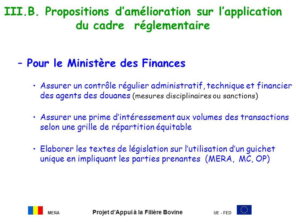MERA Projet dAppui à la Filière Bovine UE - FED III.B. Propositions damélioration sur lapplication du cadre réglementaire –Pour le Ministère des Finan