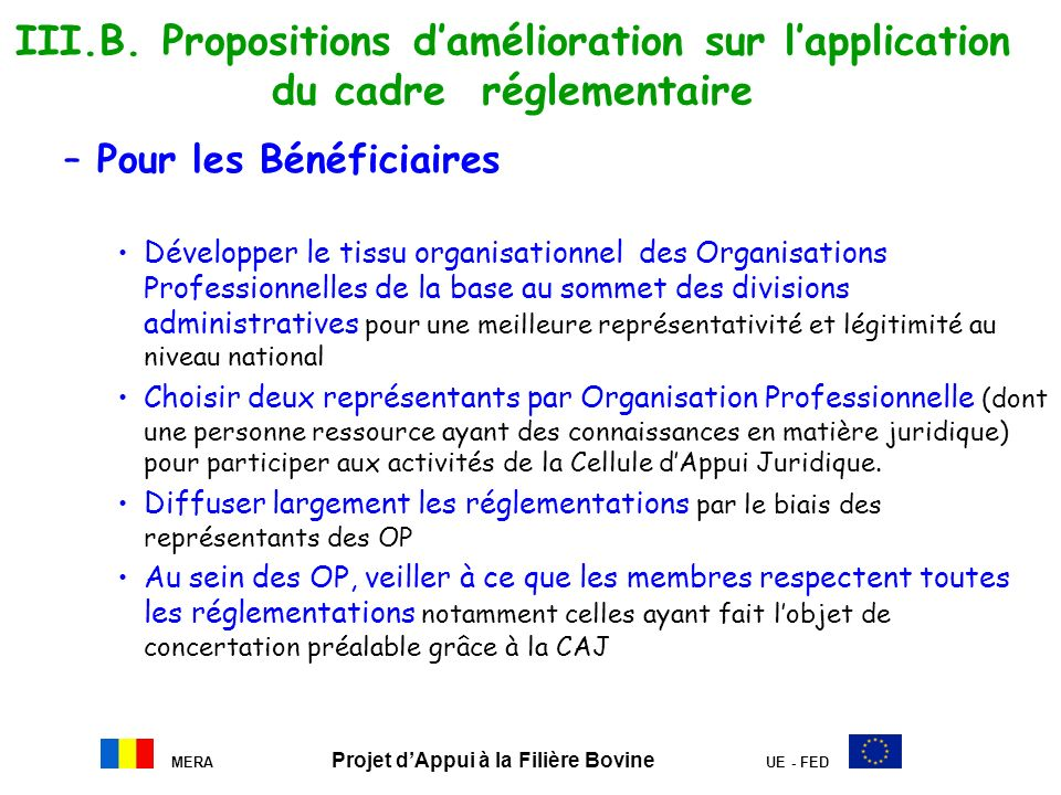 MERA Projet dAppui à la Filière Bovine UE - FED III.B. Propositions damélioration sur lapplication du cadre réglementaire –Pour les Bénéficiaires Déve