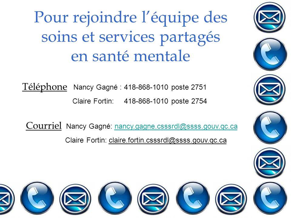 Pour rejoindre léquipe des soins et services partagés en santé mentale Téléphone Nancy Gagné : 418-868-1010 poste 2751 Claire Fortin: 418-868-1010 pos