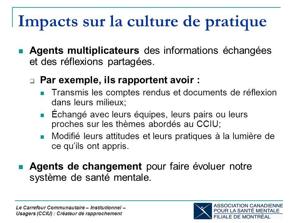 Impacts sur la culture de pratique Agents multiplicateurs des informations échangées et des réflexions partagées.