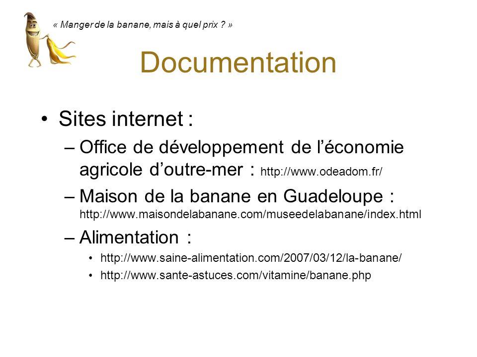 Documentation Sites internet : –Office de développement de léconomie agricole doutre-mer : http://www.odeadom.fr/ –Maison de la banane en Guadeloupe :
