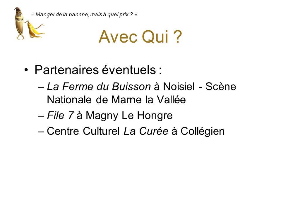Avec Qui ? Partenaires éventuels : –La Ferme du Buisson à Noisiel - Scène Nationale de Marne la Vallée –File 7 à Magny Le Hongre –Centre Culturel La C