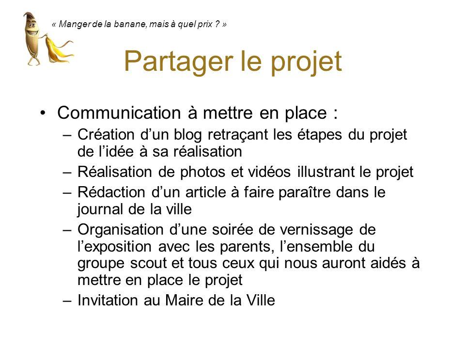 Partager le projet Communication à mettre en place : –Création dun blog retraçant les étapes du projet de lidée à sa réalisation –Réalisation de photo