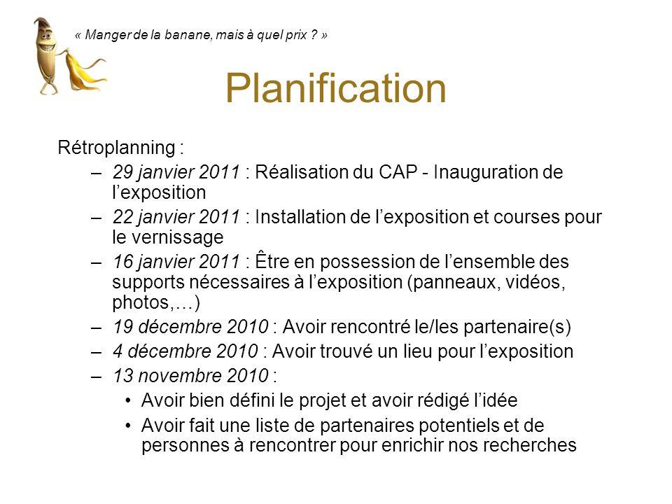Planification Rétroplanning : –29 janvier 2011 : Réalisation du CAP - Inauguration de lexposition –22 janvier 2011 : Installation de lexposition et co
