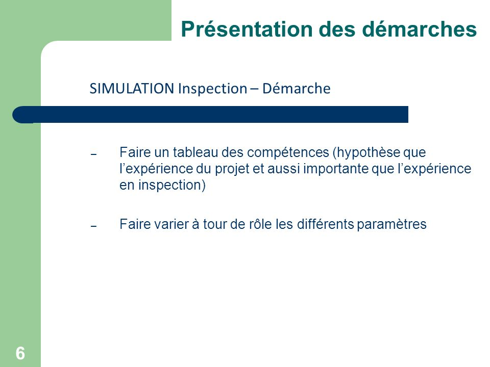 6 Présentation des démarches – Faire un tableau des compétences (hypothèse que lexpérience du projet et aussi importante que lexpérience en inspection