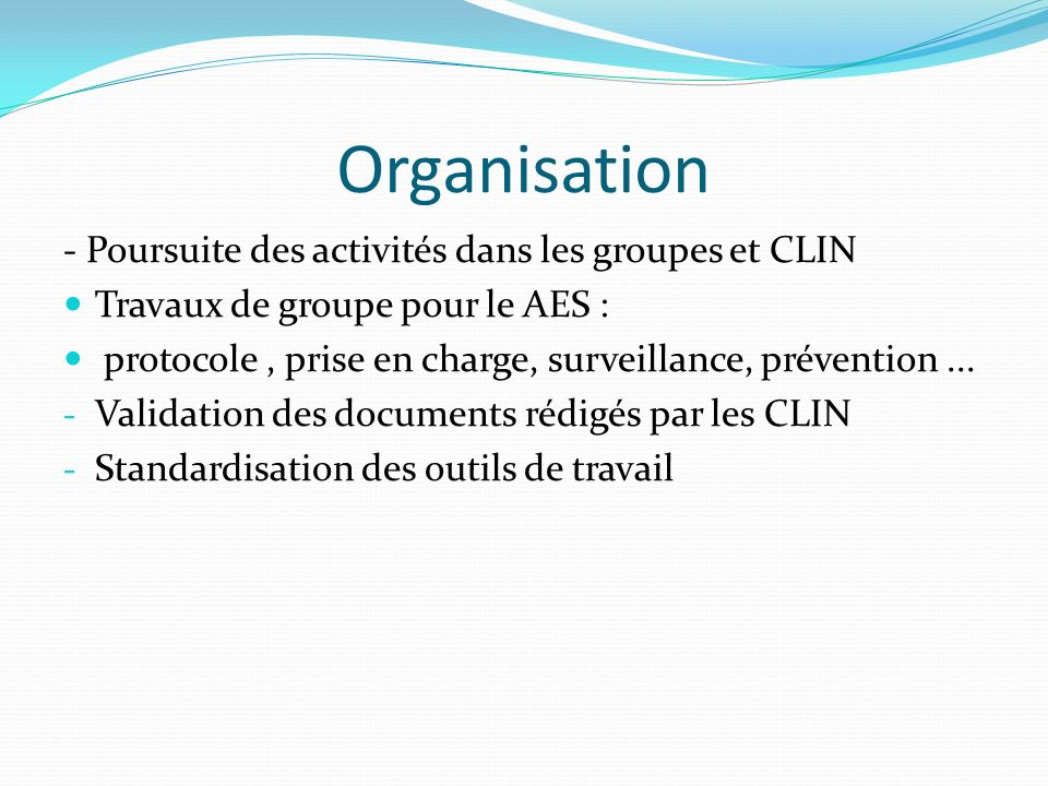 Organisation - Poursuite des activités dans les groupes et CLIN Travaux de groupe pour le AES : protocole, prise en charge, surveillance, prévention..