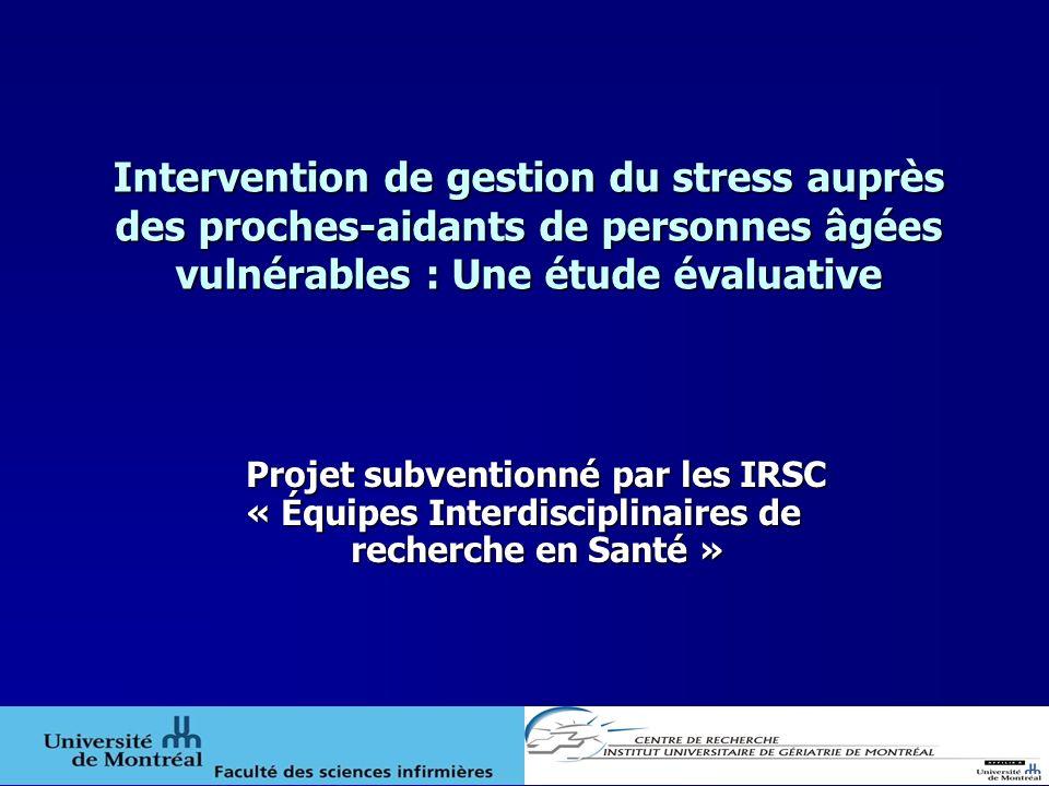Intervention de gestion du stress auprès des proches-aidants de personnes âgées vulnérables : Une étude évaluative Projet subventionné par les IRSC «