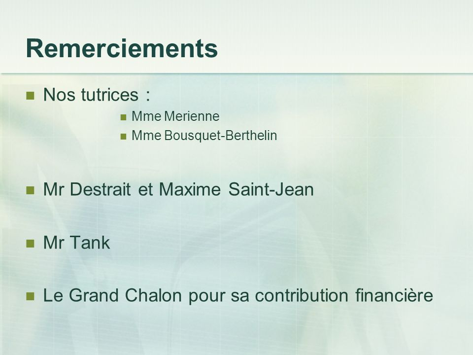 Remerciements Nos tutrices : Mme Merienne Mme Bousquet-Berthelin Mr Destrait et Maxime Saint-Jean Mr Tank Le Grand Chalon pour sa contribution financi