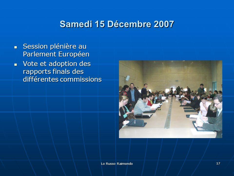 Lo Russo Raimondo 17 Samedi 15 Décembre 2007 Session plénière au Parlement Européen Vote et adoption des rapports finals des différentes commissions
