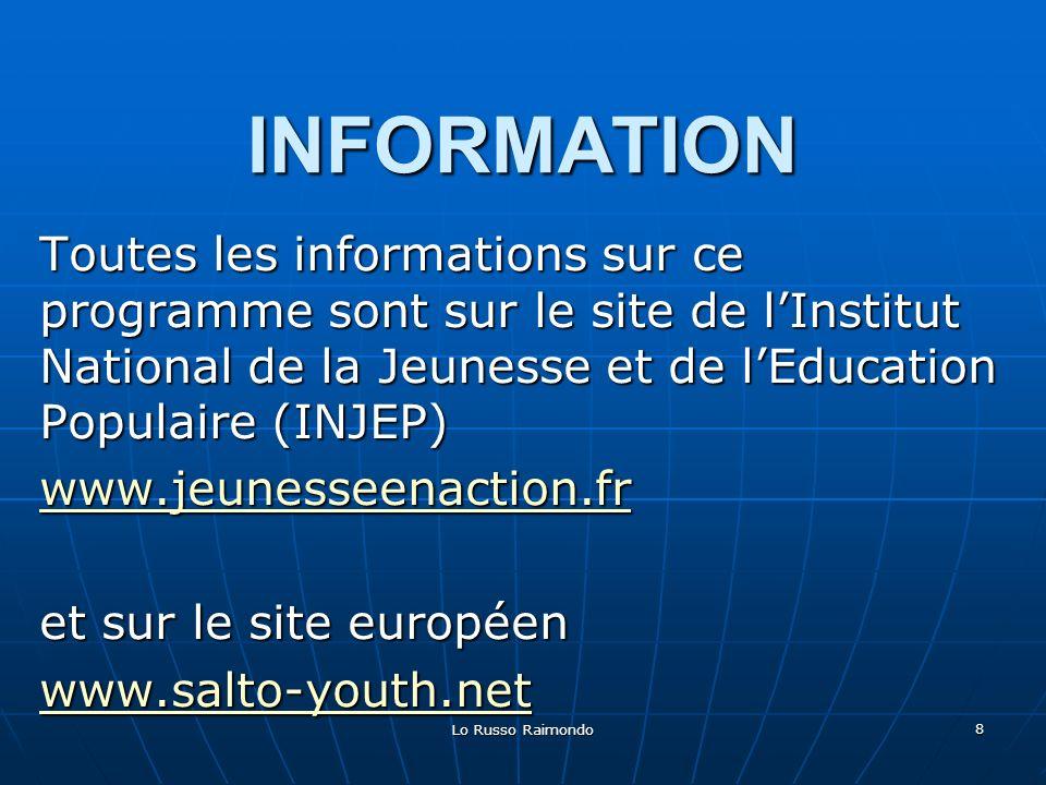 Lo Russo Raimondo 8 INFORMATION Toutes les informations sur ce programme sont sur le site de lInstitut National de la Jeunesse et de lEducation Populaire (INJEP) www.jeunesseenaction.fr et sur le site européen www.salto-youth.net