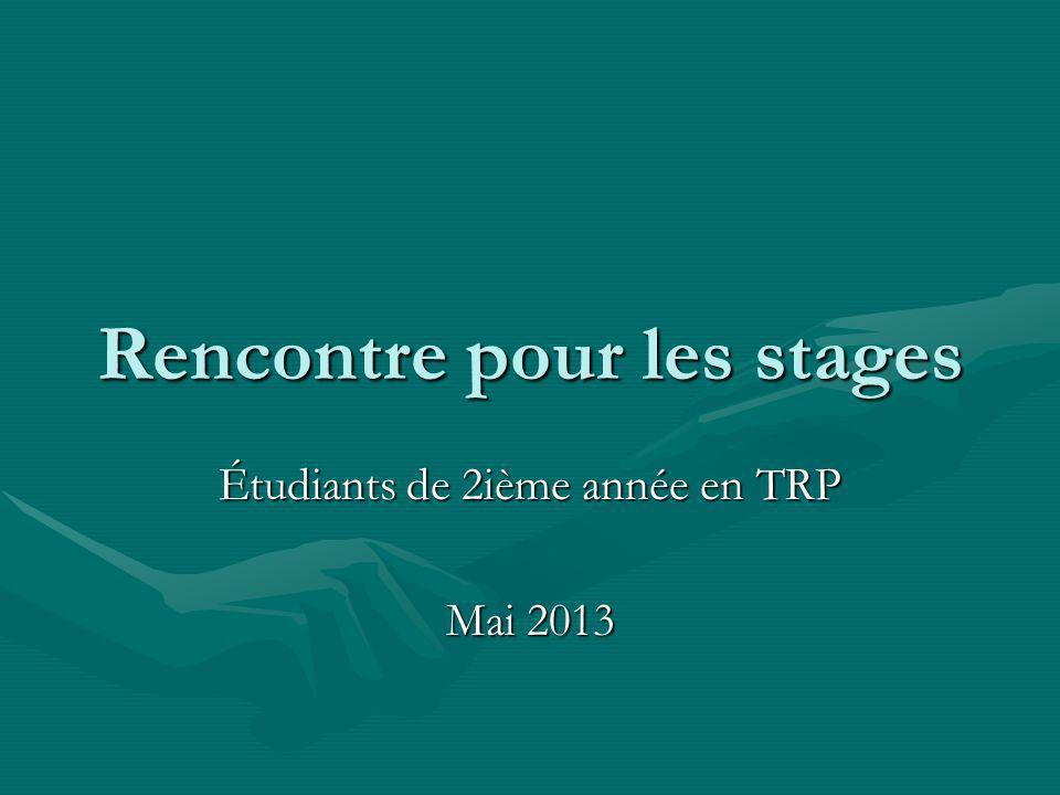 Rencontre pour les stages Étudiants de 2ième année en TRP Mai 2013