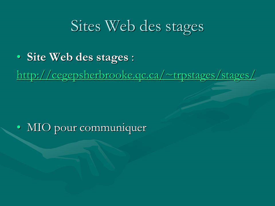 Sites Web des stages Site Web des stages :Site Web des stages : http://cegepsherbrooke.qc.ca/~trpstages/stages/ MIO pour communiquerMIO pour communiqu