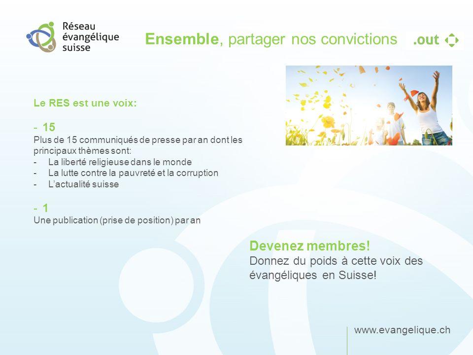 www.evangelique.ch Ensemble, partager nos convictions Le RES est une voix: -15 Plus de 15 communiqués de presse par an dont les principaux thèmes sont