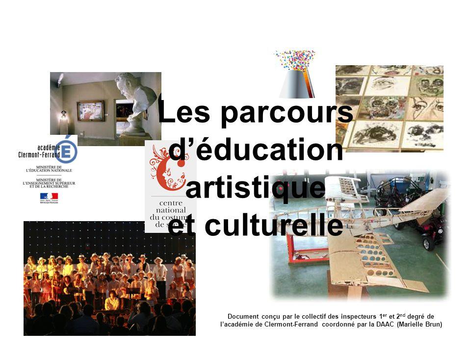 Les parcours déducation artistique et culturelle Document conçu par le collectif des inspecteurs 1 er et 2 nd degré de lacadémie de Clermont-Ferrand c