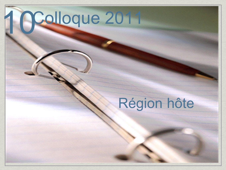 Région hôte 10 Colloque 2011