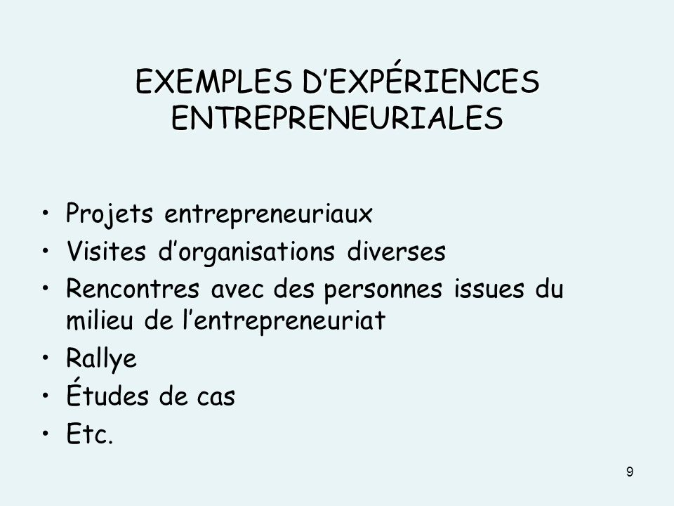 EXEMPLES DEXPÉRIENCES ENTREPRENEURIALES Projets entrepreneuriaux Visites dorganisations diverses Rencontres avec des personnes issues du milieu de len