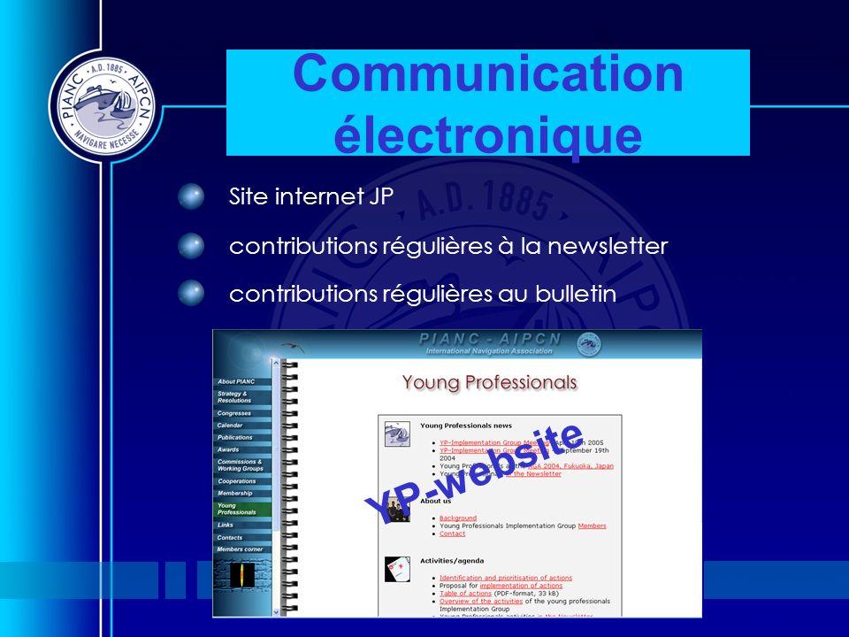31 st PIANC Congress, Estoril, Portugal Communication électronique Site internet JP contributions régulières à la newsletter contributions régulières au bulletin YP-website