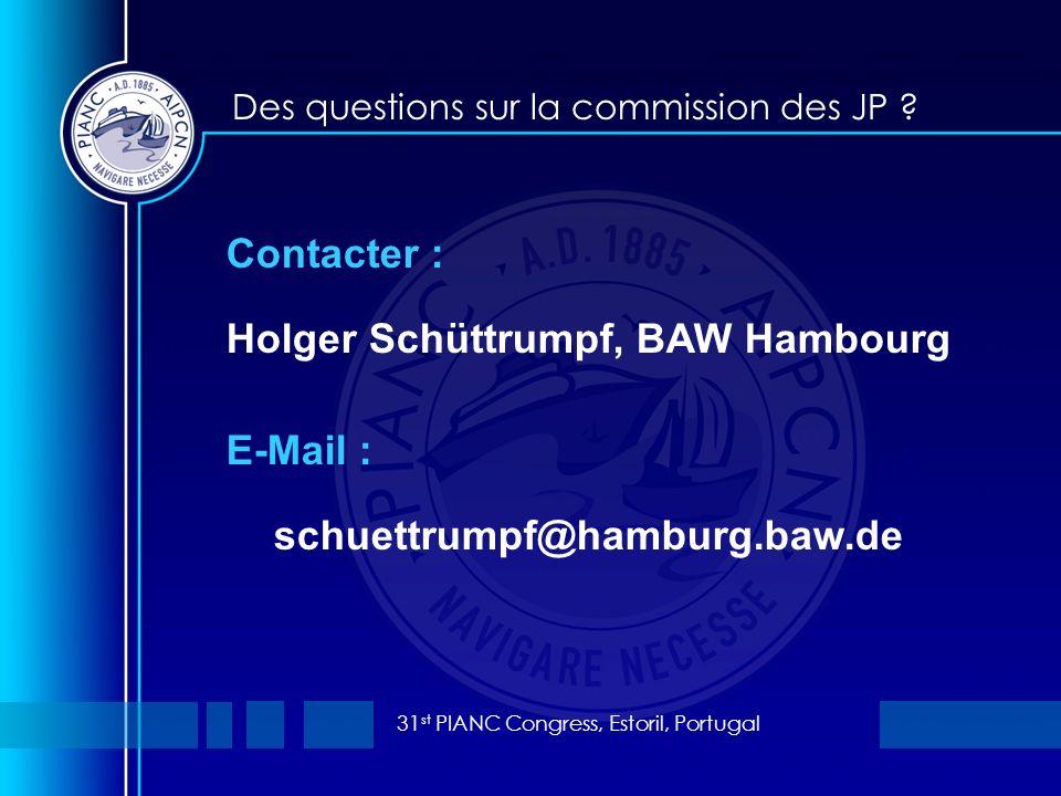 31 st PIANC Congress, Estoril, Portugal Des questions sur la commission des JP ? Contacter : Holger Schüttrumpf, BAW Hambourg E-Mail : schuettrumpf@ha