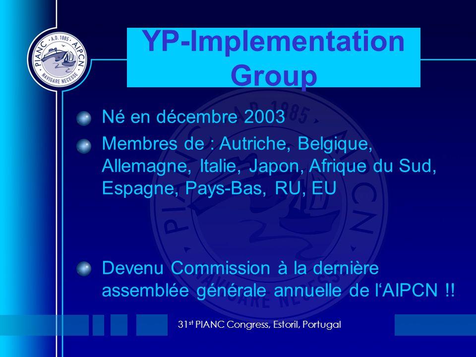 31 st PIANC Congress, Estoril, Portugal YP-Implementation Group Né en décembre 2003 Membres de : Autriche, Belgique, Allemagne, Italie, Japon, Afrique