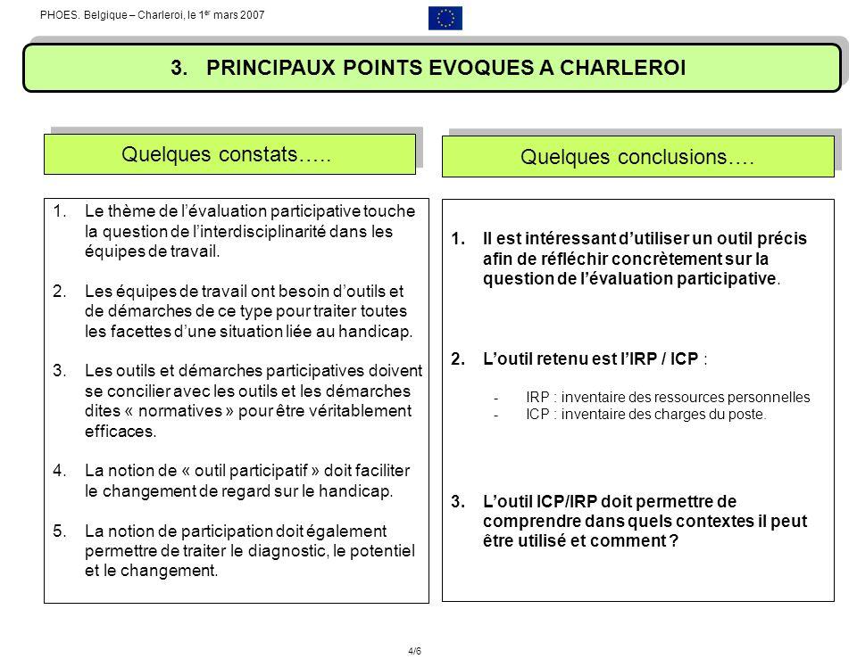 3. PRINCIPAUX POINTS EVOQUES A CHARLEROI 1.Le thème de lévaluation participative touche la question de linterdisciplinarité dans les équipes de travai