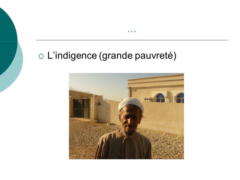 … Lindigence (grande pauvreté)