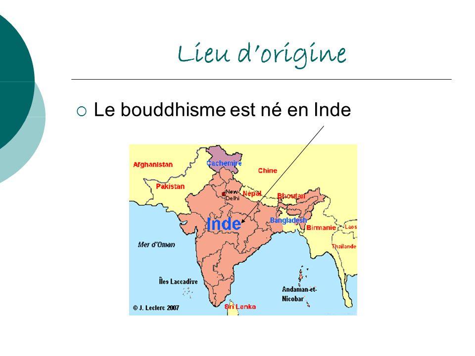 Lieu dorigine Le bouddhisme est né en Inde