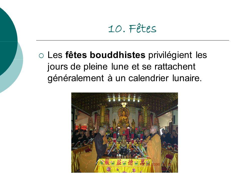 10. Fêtes Les fêtes bouddhistes privilégient les jours de pleine lune et se rattachent généralement à un calendrier lunaire.