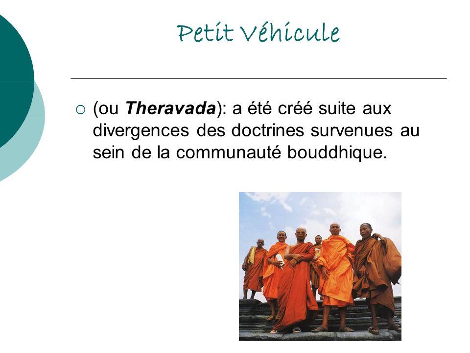 Petit Véhicule (ou Theravada): a été créé suite aux divergences des doctrines survenues au sein de la communauté bouddhique.