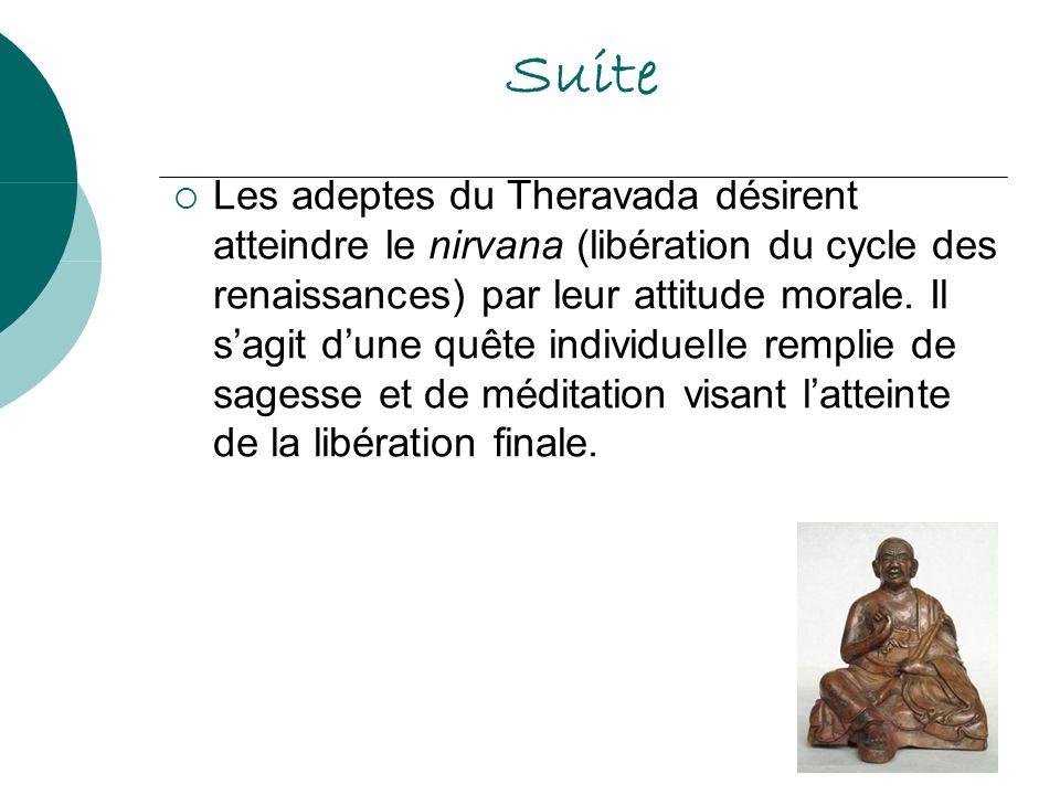 Suite Les adeptes du Theravada désirent atteindre le nirvana (libération du cycle des renaissances) par leur attitude morale. Il sagit dune quête indi