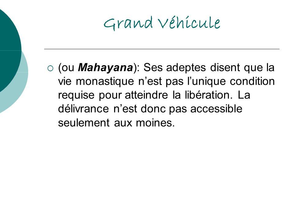 Grand Véhicule (ou Mahayana): Ses adeptes disent que la vie monastique nest pas lunique condition requise pour atteindre la libération. La délivrance