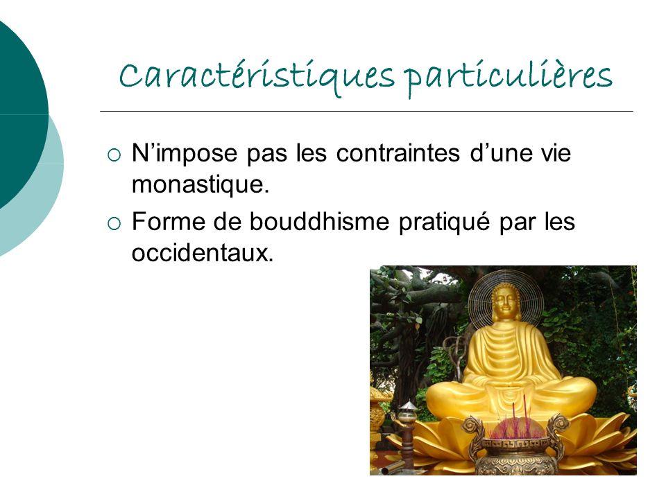 Caractéristiques particulières Nimpose pas les contraintes dune vie monastique. Forme de bouddhisme pratiqué par les occidentaux.