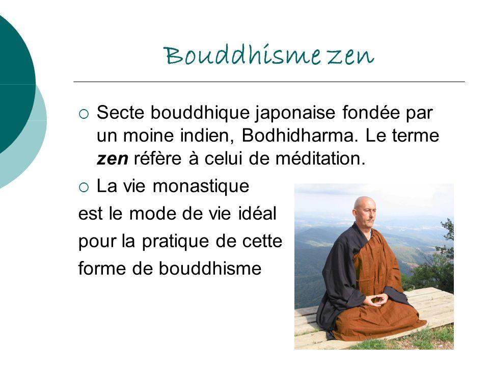 Bouddhisme zen Secte bouddhique japonaise fondée par un moine indien, Bodhidharma. Le terme zen réfère à celui de méditation. La vie monastique est le
