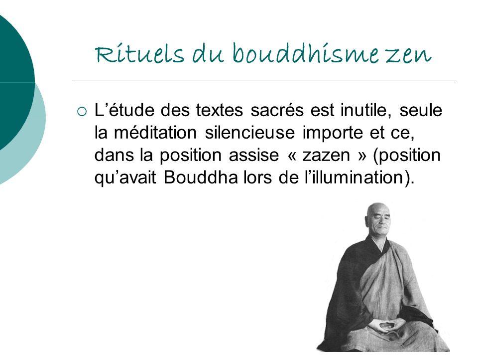 Rituels du bouddhisme zen Létude des textes sacrés est inutile, seule la méditation silencieuse importe et ce, dans la position assise « zazen » (posi