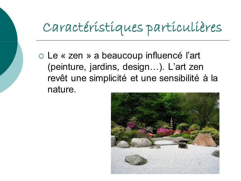 Caractéristiques particulières Le « zen » a beaucoup influencé lart (peinture, jardins, design…). Lart zen revêt une simplicité et une sensibilité à l