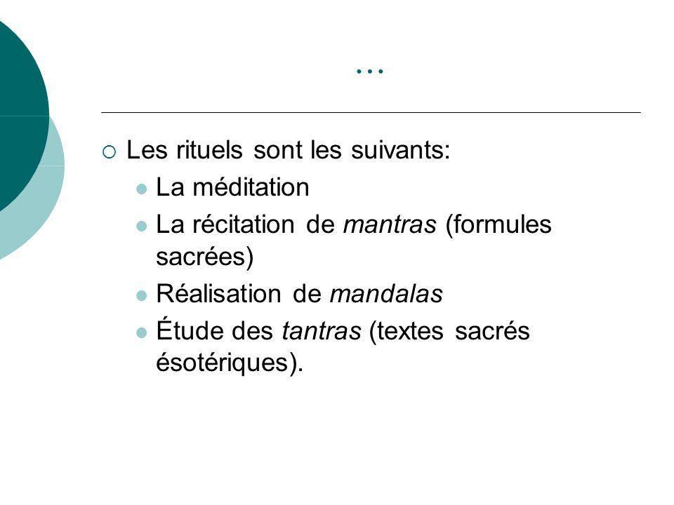 … Les rituels sont les suivants: La méditation La récitation de mantras (formules sacrées) Réalisation de mandalas Étude des tantras (textes sacrés és