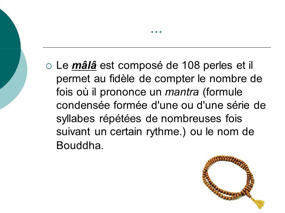 … Le mâlâ est composé de 108 perles et il permet au fidèle de compter le nombre de fois où il prononce un mantra (formule condensée formée d'une ou d'