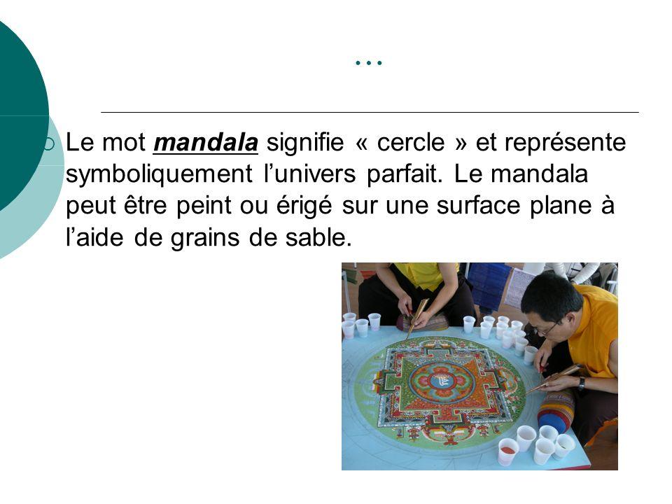 … Le mot mandala signifie « cercle » et représente symboliquement lunivers parfait. Le mandala peut être peint ou érigé sur une surface plane à laide