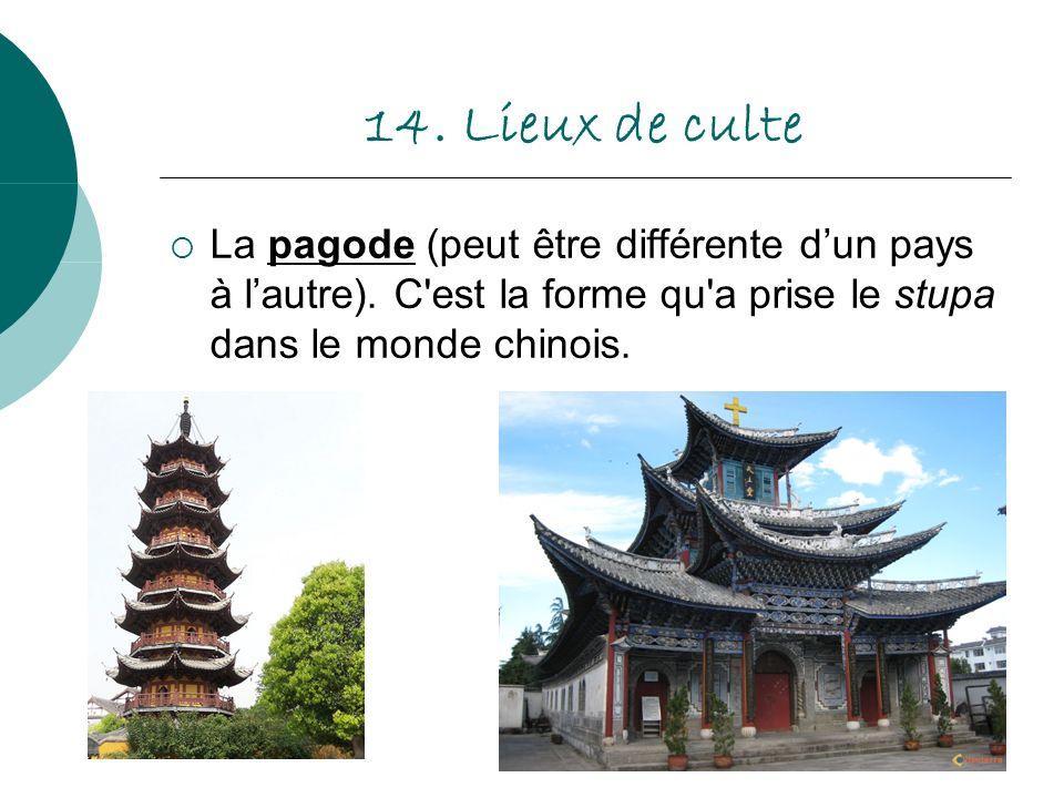 14. Lieux de culte La pagode (peut être différente dun pays à lautre). C'est la forme qu'a prise le stupa dans le monde chinois.