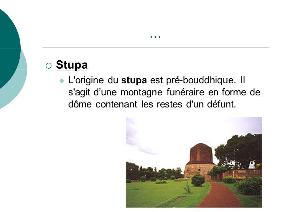 … Stupa L'origine du stupa est pré-bouddhique. Il s'agit dune montagne funéraire en forme de dôme contenant les restes d'un défunt.
